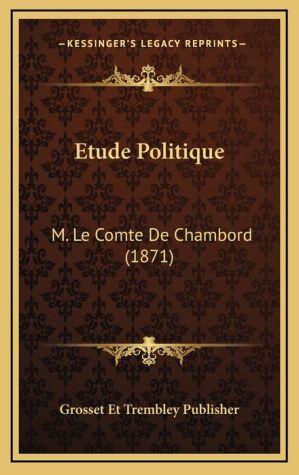 Etude Politique: M. Le Comte de Chambord (1871)