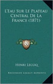 L'Eau Sur Le Plateau Central de La France (1871) - Henri Lecoq