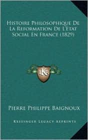 Histoire Philosophique de La Reformation de L'Etat Social En France (1829) - Pierre Philippe Baignoux
