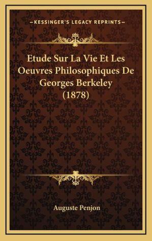 Etude Sur La Vie Et Les Oeuvres Philosophiques de Georges Berkeley (1878)