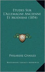Etudes Sur L'Allemagne Ancienne Et Moderne (1854) - Philarete Chasles