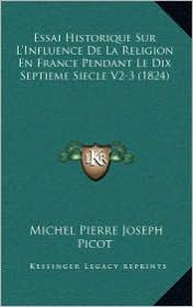 Essai Historique Sur L'Influence de La Religion En France Pendant Le Dix Septieme Siecle V2-3 (1824) - Michel Pierre Joseph Picot