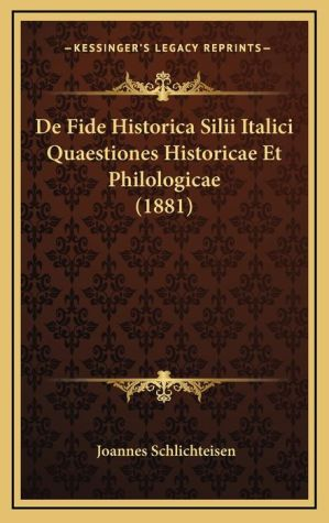 de Fide Historica Silii Italici Quaestiones Historicae Et Philologicae (1881) - Joannes Schlichteisen