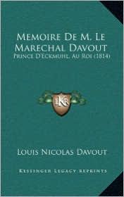 Memoire de M. Le Marechal Davout: Prince D'Eckmuhl, Au Roi (1814) - Louis Nicolas Davout