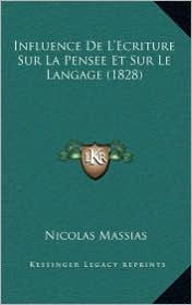 Influence de L'Ecriture Sur La Pensee Et Sur Le Langage (1828) - Nicolas Massias