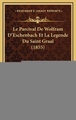 Le Parcival de Wolfram D'Eschenbach Et La Legende Du Saint Graal (1855)