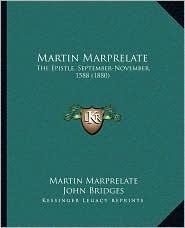 Martin Marprelate: The Epistle, September-November, 1588 (1880) - Martin Marprelate, John Bridges (Editor)