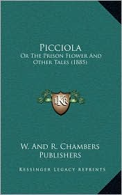 Picciola: Or The Prison Flower And Other Tales (1885) - W. And W. And R. Chambers Publishers