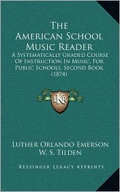 The American School Music Reader: A Systematically Graded Course Of Instruction In Music, For Public Schools, Second Book (1874)