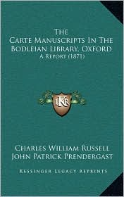 The Carte Manuscripts In The Bodleian Library, Oxford: A Report (1871) - Charles William Russell, John Patrick Prendergast