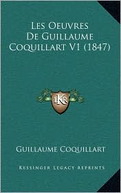 Les Oeuvres De Guillaume Coquillart V1 (1847) - Guillaume Coquillart
