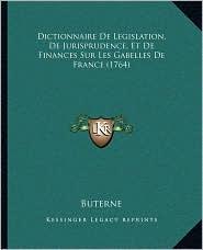 Dictionnaire De Legislation, De Jurisprudence, Et De Finances Sur Les Gabelles De France (1764) - Buterne