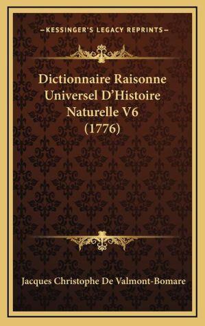 Dictionnaire Raisonne Universel D'Histoire Naturelle V6 (1776) - Jacques Christophe De Valmont-Bomare