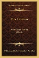 True Heroism: And Other Stories (1849)