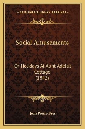 Social Amusements: Or Holidays at Aunt Adela's Cottage (1842)