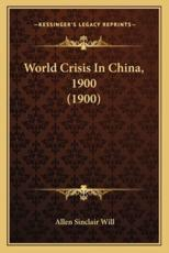 World Crisis in China, 1900 (1900) - Allen Sinclair Will