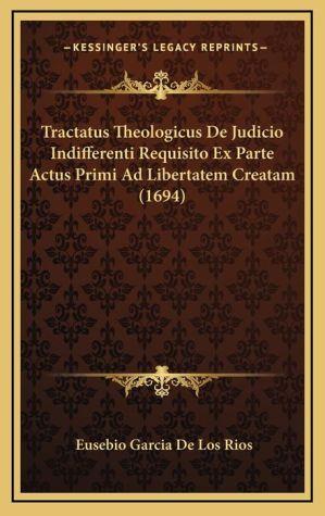 Tractatus Theologicus de Judicio Indifferenti Requisito Ex Parte Actus Primi Ad Libertatem Creatam (1694)