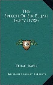 The Speech of Sir Elijah Impey (1788) - Elijah Impey