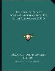 Note Sur Le Projet Portant Modification De La Loi Allemande (1891) - Maurice Joseph Amedee Bellom