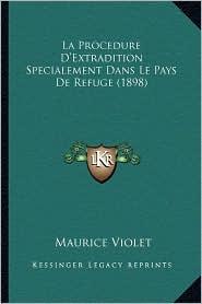 La Procedure D'Extradition Specialement Dans Le Pays de Refuge (1898) - Maurice Violet