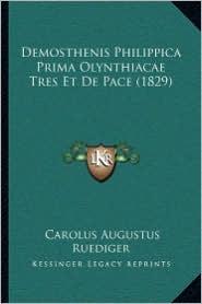 Demosthenis Philippica Prima Olynthiacae Tres Et De Pace (1829) - Carolus Augustus Ruediger
