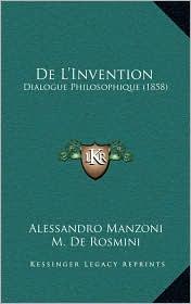 de L'Invention: Dialogue Philosophique (1858) - Alessandro Manzoni, M. De Fresne (Translator), M. De Rosmini (Introduction)