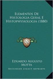 Elementos de Histologia Geral E Histophysiologia (1880) - Eduardo Augusto Motta