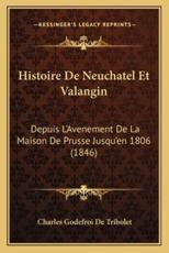 Histoire de Neuchatel Et Valangin - Charles Godefroi De Tribolet