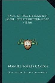 Bases de Una Legislacion Sobre Extraterritorialidad (1896) - Manuel Torres Campos