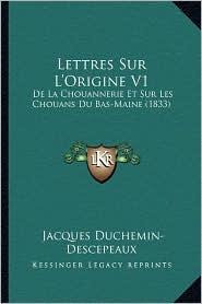 Lettres Sur L'Origine V1: de La Chouannerie Et Sur Les Chouans Du Bas-Maine (1833) - Jacques Duchemin-Descepeaux