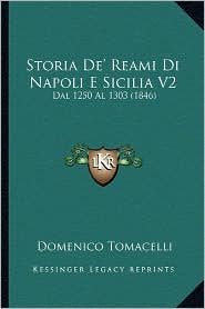 Storia de' Reami Di Napoli E Sicilia V2: Dal 1250 Al 1303 (1846) - Domenico Tomacelli