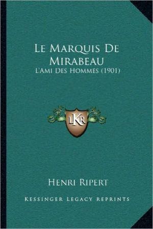 Le Marquis De Mirabeau: L'Ami Des Hommes (1901) - Henri Ripert