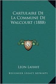 Cartulaire de La Commune de Walcourt (1888) - Leon LaHaye