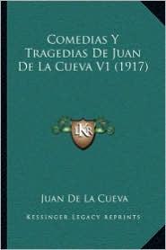 Comedias Y Tragedias De Juan De La Cueva V1 (1917) - Juan De La Cueva