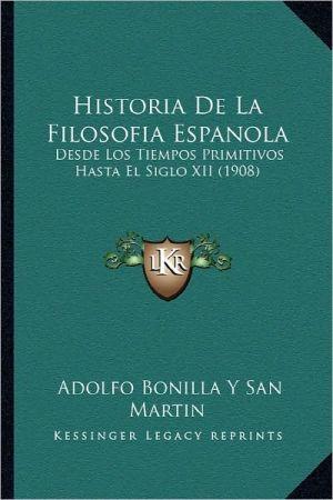 Historia de La Filosofia Espanola: Desde Los Tiempos Primitivos Hasta El Siglo XII (1908)