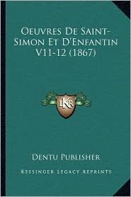 Oeuvres de Saint-Simon Et D'Enfantin V11-12 (1867) - Dentu Publisher