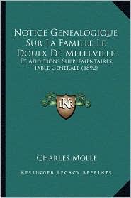 Notice Genealogique Sur La Famille Le Doulx de Melleville: Et Additions Supplementaires, Table Generale (1892) - Charles Molle