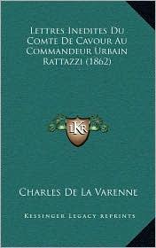 Lettres Inedites Du Comte de Cavour Au Commandeur Urbain Rattazzi (1862) - Charles De La Varenne (Translator)