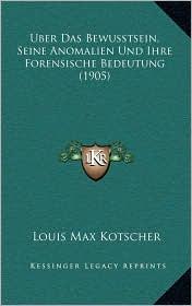 Uber Das Bewusstsein, Seine Anomalien Und Ihre Forensische Bedeutung (1905)