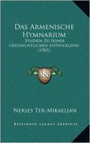 Das Armenische Hymnarium: Studien Zu Seiner Geschichtlichen Entwicklung (1905) - Nerses Ter-Mikaelian