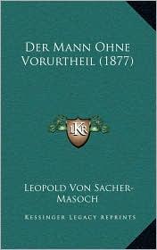 Der Mann Ohne Vorurtheil (1877) - Leopold Von Sacher-Masoch