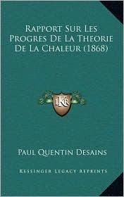 Rapport Sur Les Progres De La Theorie De La Chaleur (1868) - Paul Quentin Desains