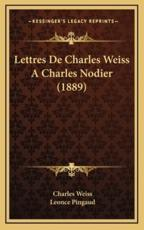 Lettres De Charles Weiss A Charles Nodier (1889) - Charles Weiss, Leonce Pingaud (editor)