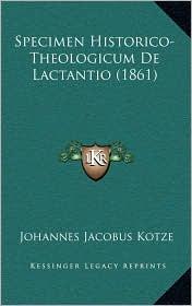 Specimen Historico-Theologicum De Lactantio (1861) - Johannes Jacobus Kotze