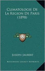 Climatologie De La Region De Paris (1898) - Joseph Jaubert