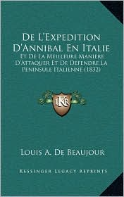 De L'Expedition D'Annibal En Italie: Et De La Meilleure Maniere D'Attaquer Et De Defendre La Peninsule Italienne (1832) - Louis A. De Beaujour