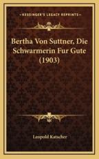 Bertha Von Suttner, Die Schwarmerin Fur Gute (1903) - Leopold Katscher