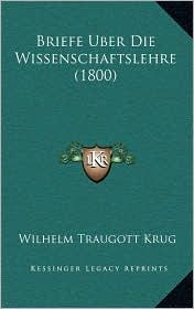 Briefe Uber Die Wissenschaftslehre (1800) - Wilhelm Traugott Krug