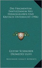 Das Fragmentum Fantuzzianum Neu Herausgegeben Und Kritisch Untersucht (1906) - Gustav Schnurer, Diomedes Ulivi