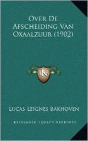Over De Afscheiding Van Oxaalzuur (1902) - Lucas Leignes Bakhoven